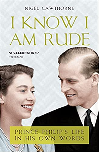 I Know I Am Rude but It Is Fun: Prince Philip's Life in His Own Words: Prince Philip on Himself, the Queen and Others